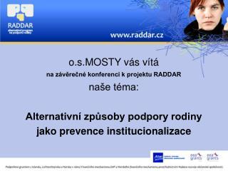 o.s.MOSTY vás vítá  na závěrečné konferenci k projektu RADDAR naše téma: