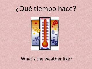 �Qu� tiempo hace?