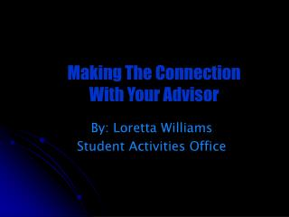By: Loretta Williams Student Activities Office