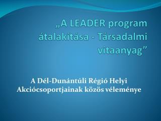 """""""A LEADER program átalakítása - Társadalmi vitaanyag"""""""