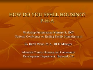 HOW DO YOU SPELL HOUSING? P-H-A