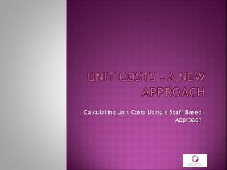 UNIT COSTS - A NEW APPROACH