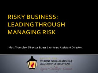RISKY BUSINESS: LEADING THROUGH MANAGING RISK