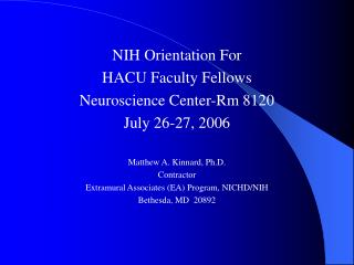NIH Orientation For  HACU Faculty Fellows Neuroscience Center-Rm 8120 July 26-27, 2006