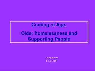 Coming of Age:  Older homelessness and Supporting People