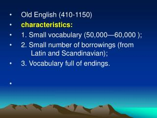 Old English (410-1150) characteristics:    1. Small vocabulary (50,000—60,000 );