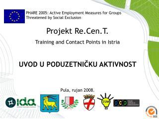Projekt Re.Cen.T. Training and Contact Points in Istria UVOD U PODUZETNIČKU AKTIVNOST