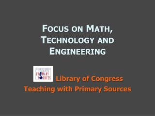 Focus on Math, Technology and Engineering