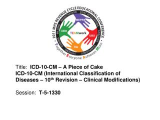 Title:  ICD-10-CM   A Piece of Cake ICD-10-CM International Classification of Diseases   10th Revision   Clinical Modifi