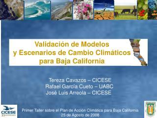 Tereza Cavazos – CICESE Rafael García Cueto – UABC  José Luis Arreola – CICESE
