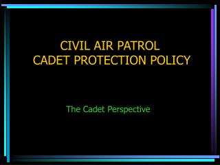 CIVIL AIR PATROL  CADET PROTECTION POLICY
