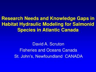 David A. Scruton Fisheries and Oceans Canada  St. John's, Newfoundland  CANADA