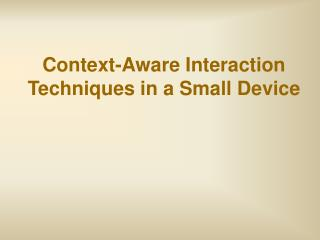 Context-Aware Interaction Techniques in a Small Device