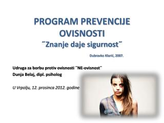 PROGRAM PREVENCIJE OVISNOSTI ˝Znanje daje sigurnost˝ Dubravko Klarić, 2007.