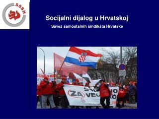 Socijalni dijalog u Hrvatskoj Savez samostalnih sindikata Hrvatske