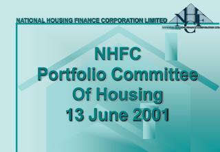 NHFC Portfolio Committee Of Housing 13 June 2001