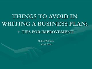 THINGS TO AVOID IN WRITING A BUSINESS PLAN:   TIPS FOR IMPROVEMENT