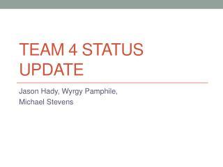Team 4 Status Update