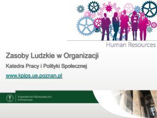 Zasoby Ludzkie w Organizacji Katedra Pracy i Polityki Społecznej kpips.ue.poznan.pl