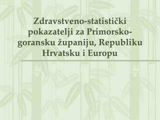 Zdravstveno-statistički pokazatelji za Primorsko-goransku županiju, Republiku Hrvatsku i Europu