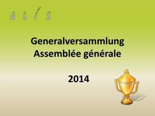 Generalversammlung Assemblée générale  2014
