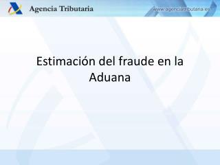 Estimación del fraude en la Aduana