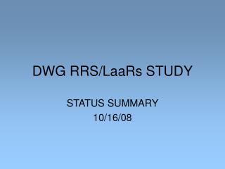 DWG RRS/LaaRs STUDY