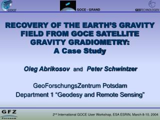 RECOVERY OF THE EARTH'S GRAVITY FIELD FROM GOCE SATELLITE GRAVITY GRADIOMETRY: A Case Study