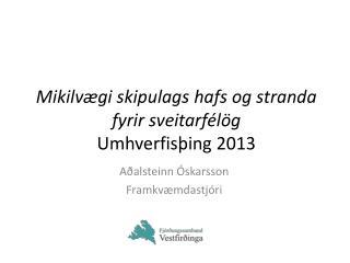 Mikilvægi  skipulags hafs og stranda fyrir  sveitarfélög Umhverfisþing 2013