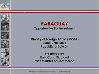 PARAGUAY Opportunities For Investment Ministry of Foreign Affairs (MOFA) June, 27th, 2006