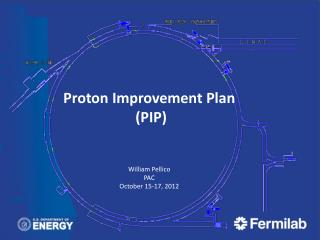 Proton Improvement Plan  (PIP) William Pellico PAC October 15-17, 2012