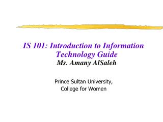 IS 101: Introduction to Information Technology Guide Ms. Amany AlSaleh Prince Sultan University,