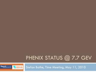 PHENIX Status @ 7.7  GeV