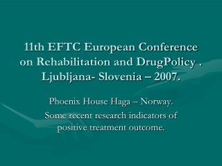 11th EFTC European Conference on Rehabilitation and DrugPolicy . Ljubljana- Slovenia – 2007.