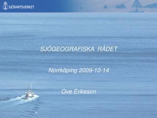 SJÖGEOGRAFISKA  RÅDET Norrköping 2009-10-14 Ove Eriksson