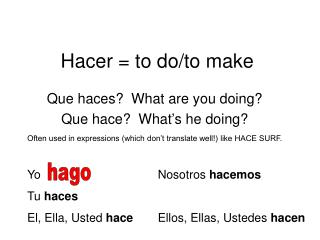 Hacer = to do/to make