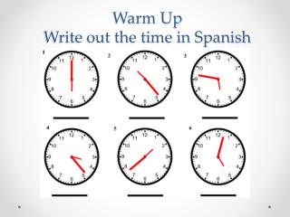 Warm Up Write out the time in Spanish