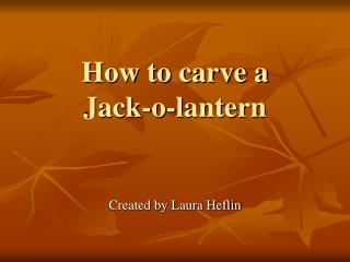 How to carve a  Jack-o-lantern