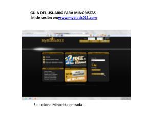 GUÍA DEL USUARIO PARA MINORISTAS   Inicie sesión en: myblack011