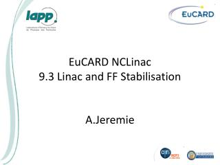 EuCARD NCLinac 9.3 Linac and FF Stabilisation