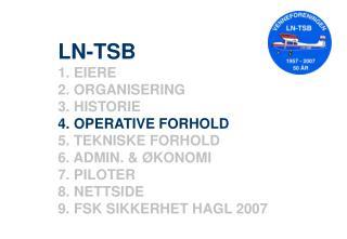 LN-TSB  EIERE  ORGANISERING  HISTORIE  OPERATIVE FORHOLD  TEKNISKE FORHOLD  ADMIN. & ØKONOMI