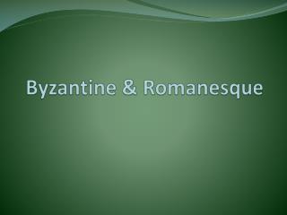Byzantine & Romanesque