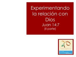 Experimentando la relación con Dios   Juan 14:7 (II parte)