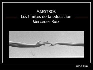 MAESTROS Los límites de la educación Mercedes Ruiz