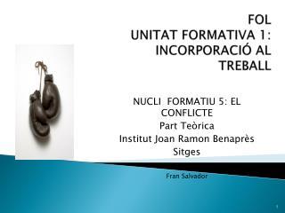 FOL UNITAT FORMATIVA 1: INCORPORACIÓ AL TREBALL