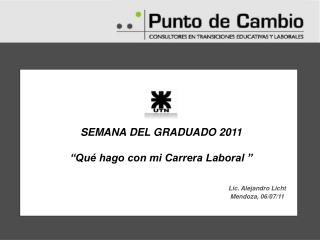"""SEMANA DEL GRADUADO 2011 """"Qué hago con mi Carrera Laboral """" Lic. Alejandro Licht"""