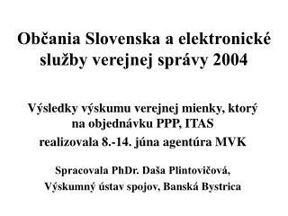 Občania Slovenska a elektronické služby verejnej správy 2004