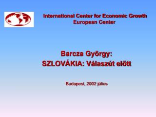 International Center for Economic Growth  European Center Barcza György: SZLOVÁKIA: Válaszút előtt