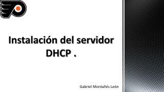 Instalación del servidor DHCP .
