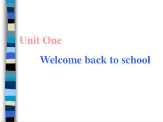 Unit One Welcome back to school